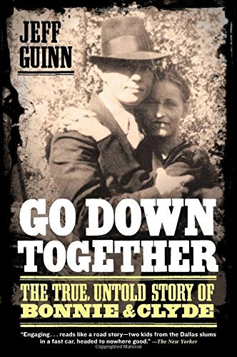 Jeff Guinn Go Down Together The True Untold Story Of Bonnie And Clyde
