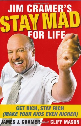James J. Cramer Jim Cramer's Stay Mad For Life Get Rich Stay Rich (make Your Kids Even Richer)