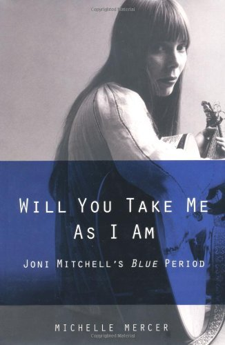 Michelle Mercer Will You Take Me As I Am Joni Mitchell's Blue Period