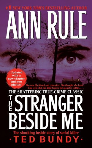 Ann Rule Stranger Beside Me The The Shocking Inside Story Of Serial Killer Ted Bu Updated