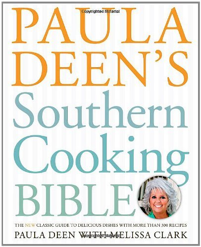 Paula H. Deen Paula Deen's Southern Cooking Bible The New Classic Guide To Delicious Dishes With Mo