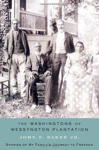 John F. Baker Washingtons Of Wessyngton Plantation The Stories Of My Family's Journey To Freedom