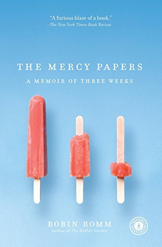 Robin Romm The Mercy Papers A Memoir Of Three Weeks