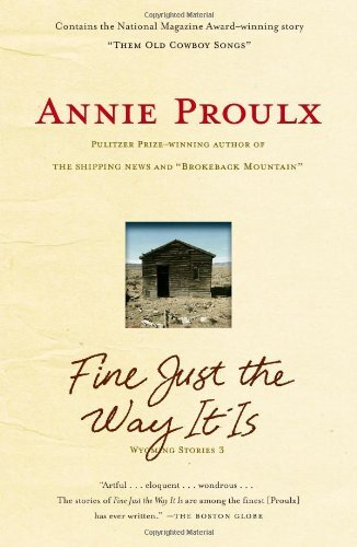 Annie Proulx Fine Just The Way It Is Wyoming Stories 3