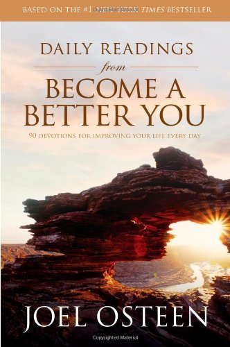 Joel Osteen Daily Readings From Become A Better You 90 Devotions For Improving Your Life Every Day