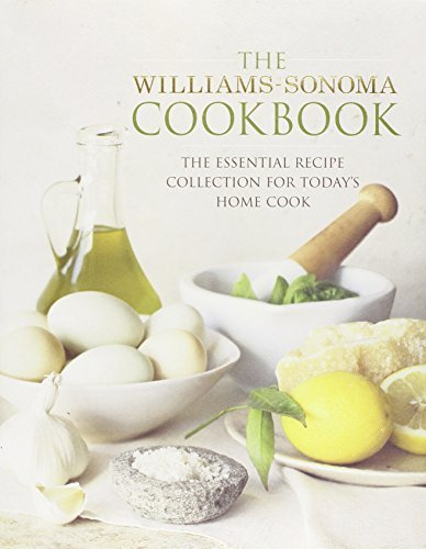 Williams Sonoma The Williams Sonoma Cookbook The Essential Recipe Collection For Today's Home