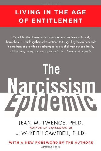 Jean M. Twenge The Narcissism Epidemic Living In The Age Of Entitlement