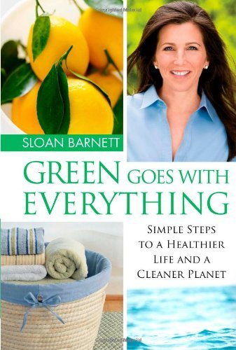 Sloan Barnett Green Goes With Everything Simple Steps To A Healthier Life And A Cleaner Pl