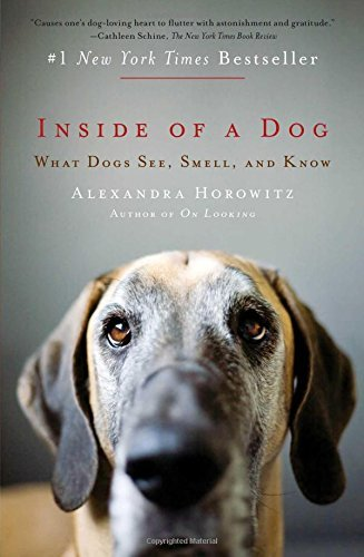Alexandra Horowitz Inside Of A Dog What Dogs See Smell And Know
