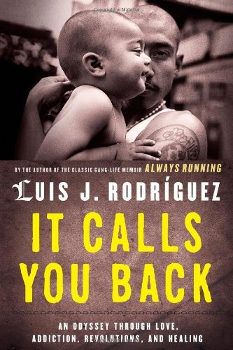 Luis J. Rodriguez It Calls You Back An Odyssey Through Love Addiction Revolutions