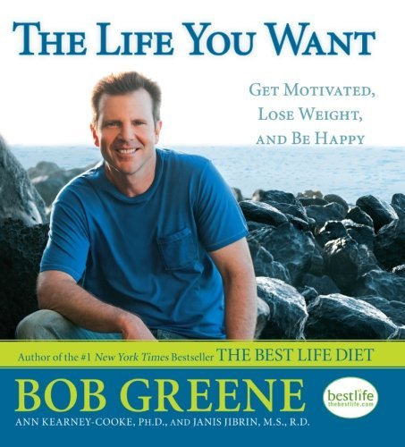 Bob Greene The Life You Want Get Motivated Lose Weight And Be Happy