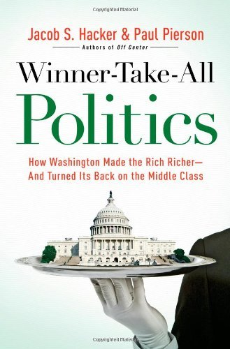 Jacob S. Hacker Winner Take All Politics How Washington Made The Rich Richer And Turned I