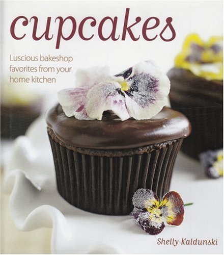 Shelly Kaldunski Cupcakes Luscious Bakeshop Favorites From Your Home Kitche