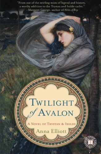 Anna Elliott Twilight Of Avalon A Novel Of Trystan & Isolde