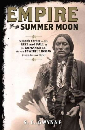 S. C. Gwynne Empire Of The Summer Moon Quanah Parker And The Rise And Fall Of The Comanc
