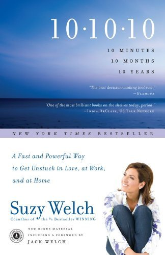 Suzy Welch 10 10 10 10 Minutes 10 Months 10 Years A Fast And Power