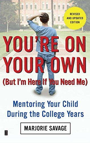 Marjorie Savage You're On Your Own (but I'm Here If You Need Me) Mentoring Your Child During The College Years Revised Update
