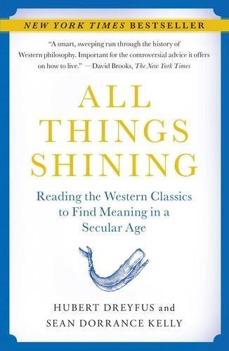 Hubert Dreyfus All Things Shining Reading The Western Classics To Find Meaning In A