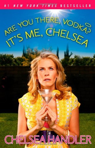 Chelsea Handler Are You There Vodka? It's Me Chelsea