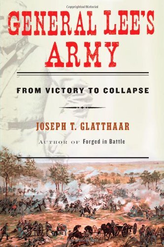 Joseph Glatthaar General Lee's Army From Victory To Collapse
