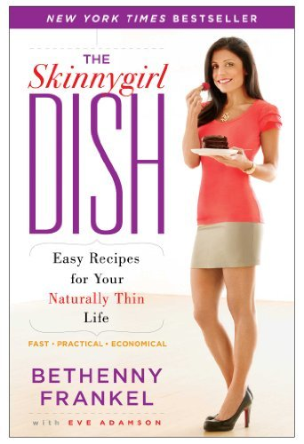 Bethenny Frankel The Skinnygirl Dish Easy Recipes For Your Naturally Thin Life