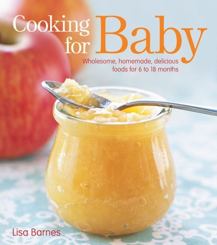 Lisa Barnes Cooking For Baby Wholesome Homemade Delicious Foods For 6 To 18