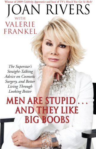 Joan Rivers Men Are Stupid... And They Like Big Boobs A Woman's Guide To Beauty Through Plastic Surgery