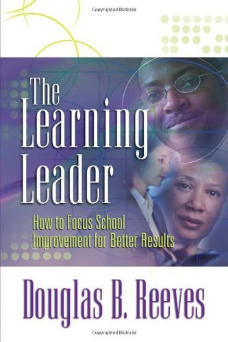 Douglas B. Reeves The Learning Leader How To Focus School Improvement For Better Result