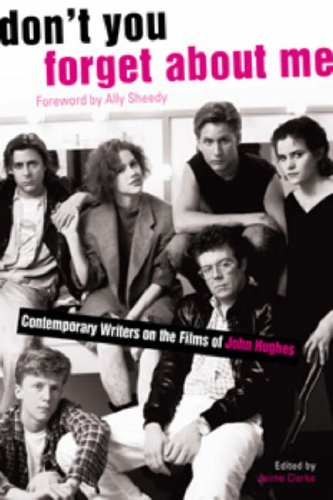 Jaime Clarke Don't You Forget About Me Contemporary Writers On The Films Of John Hughes