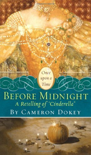 Cameron Dokey Before Midnight A Retelling Of Cinderella