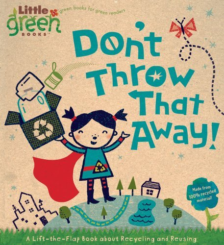 Lara Bergen Don't Throw That Away! A Lift The Flap Book About Recycling And Reusing