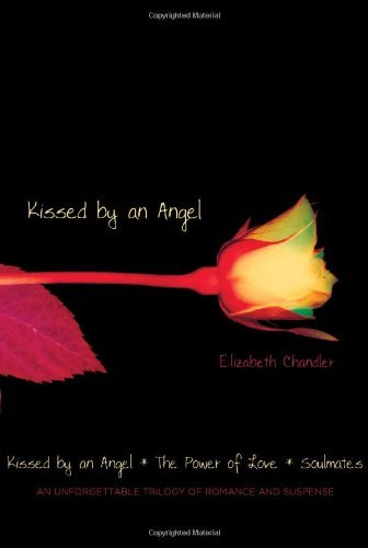 Elizabeth Chandler Kissed By An Angel Kissed By An Angel The Power Of Love Soulmates