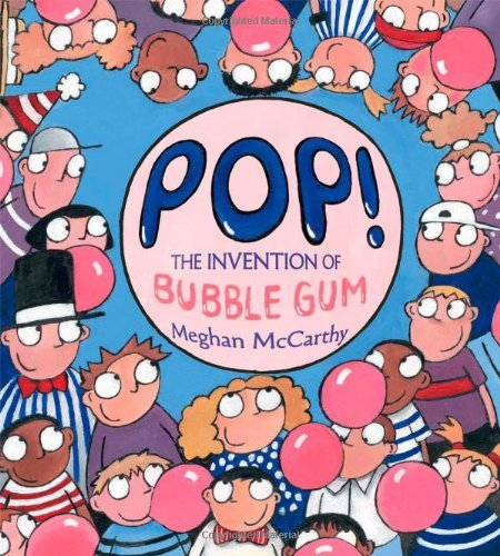 Meghan Mccarthy Pop! The Invention Of Bubble Gum