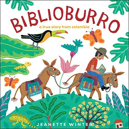 Jeanette Winter Biblioburro A True Story From Colombia