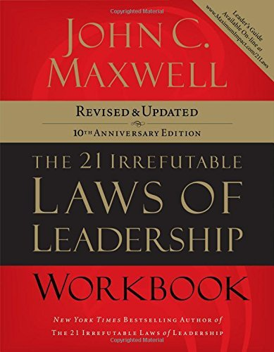 John C. Maxwell The 21 Irrefutable Laws Of Leadership Workbook 0010 Edition;anniversary
