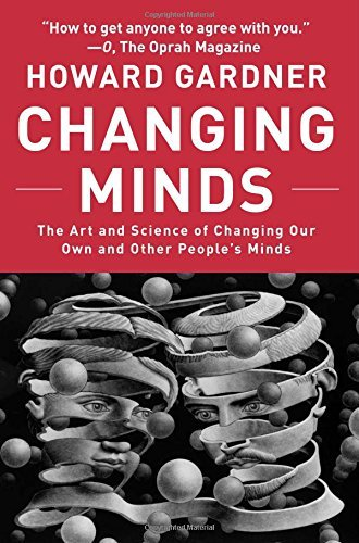 Howard Gardner Changing Minds The Art And Science Of Changing Our Own And Other