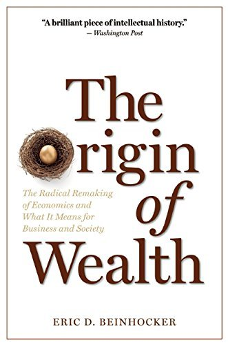 Eric D. Beinhocker The Origin Of Wealth The Radical Remaking Of Economics And What It Mea
