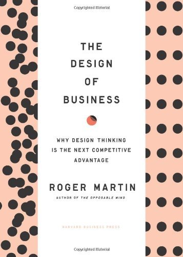 Roger L. Martin The Design Of Business Why Design Thinking Is The Next Competitive Advan