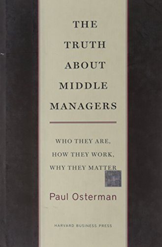 Paul Osterman The Truth About Middle Managers Who They Are How They Work Why They Matter