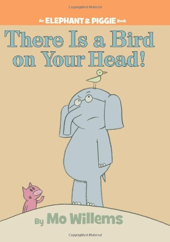 Mo Willems There Is A Bird On Your Head!