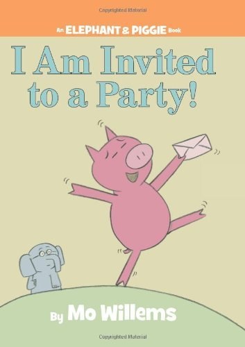 Mo Willems I Am Invited To A Party! (an Elephant And Piggie B