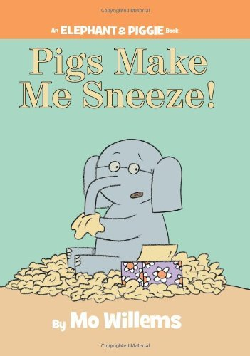 Mo Willems Pigs Make Me Sneeze! (an Elephant And Piggie Book)