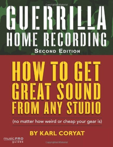 Karl Coryat Guerrilla Home Recording How To Get Great Sound From Any Studio (no Matter 0002 Edition;