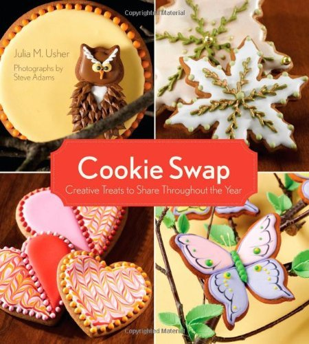 Julia M. Usher Cookie Swap Creative Treats To Share Throughout The Year