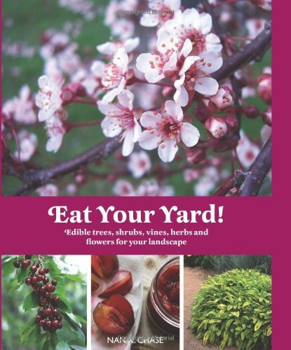 Nan Chase Eat Your Yard Edible Trees Shrubs Vines Herbs And Flowers Fo