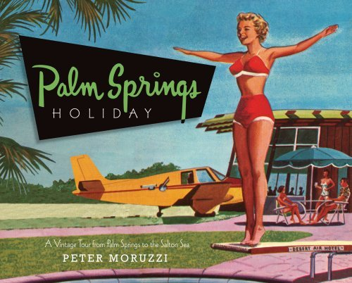 Peter Moruzzi Palm Springs Holiday A Vintage Tour From Palm Springs To The Salton Se