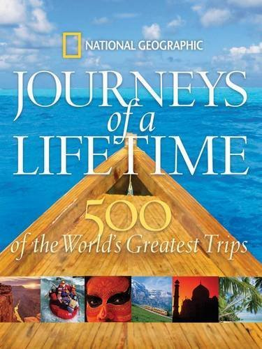 National Geographic Journeys Of A Lifetime 500 Of The World's Greatest Trips