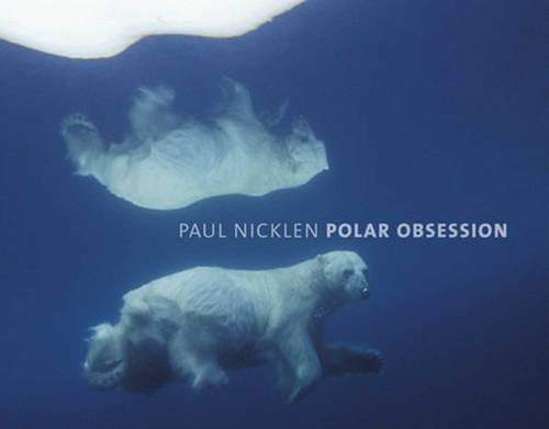 Paul Nicklen Polar Obsession