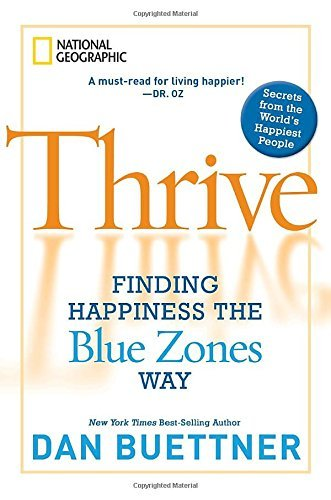 Dan Buettner Thrive Finding Happiness The Blue Zones Way
