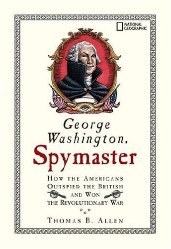 Thomas B. Allen George Washington Spymaster How The Americans Outspied The British And Won Th